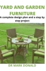 Yard and Garden Furniture: A complete design plan and a step by step project Cover Image