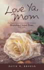 Love Ya, Mom: An Inspirational Salute to My Mother, Madeline Chinn Naas, 1929-2001 Cover Image