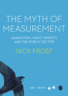 The Myth of Measurement: Inspection, Audit, Targets and the Public Sector (Sage Swifts) Cover Image