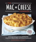 The Mac + Cheese Cookbook: 50 Simple Recipes from Homeroom, America's Favorite Mac and Cheese Restaurant Cover Image