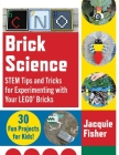 Brick Science: STEM Tips and Tricks for Experimenting with Your LEGO Bricks—30 Fun Projects for Kids! Cover Image