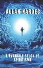 L'Évangile selon le spiritisme: La connaissance des esprits est révélée Cover Image