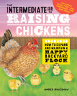 The Intermediate Guide to Raising Chickens: How to Expand and Maintain a Happy Backyard Flock Cover Image