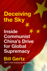 Deceiving the Sky: Inside Communist China's Drive for Global Supremacy Cover Image