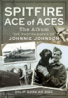 Spitfire Ace of Aces: The Album: The Photographs of Johnnie Johnson Cover Image