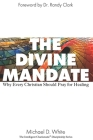 The Divine Mandate: Why Every Christian Should Pray for Healing Cover Image