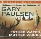Father Water, Mother Woods: Essays on Fishing and Hunting in the North Woods Cover Image