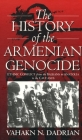 The History of the Armenian Genocide: Ethnic Conflict from the Balkans to Anatolia to the Caucasus Cover Image