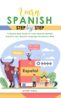 Learn Spanish Step-By-Step: A Step-by-Step Guide for Learn Spanish Quickly, Enhance your Spanish Language Vocabulary Skills Cover Image