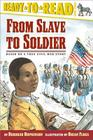 From Slave to Soldier: Based on a True Civil War Story (Ready-to-Read Level 3) Cover Image