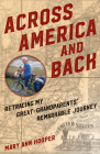 Across America and Back: Retracing My Great-Grandparents' Remarkable Journey Cover Image