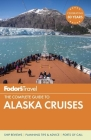 Fodor's the Complete Guide to Alaska Cruises (Fodor's Full-Color Gold Guides) Cover Image