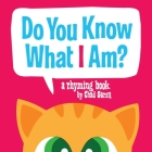Do You Know What I Am?: A Rhyming Book Cover Image