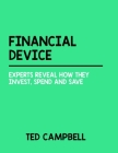 Financial Device: Experts Reveal How They Invest, Spend And Save Cover Image
