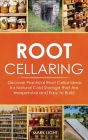 Root Cellaring: Discover Practical Root Cellar Ideas for Natural Cold Storage that Are Inexpensive and Easy to Build Cover Image