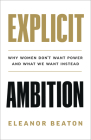 Explicit Ambition: Why Women Don't Want Power, and What We Want Instead Cover Image