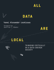 All Data Are Local: Thinking Critically in a Data-Driven Society Cover Image