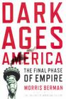 Dark Ages America: The Final Phase of Empire Cover Image