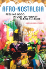 Afro-Nostalgia: Feeling Good in Contemporary Black Culture (New Black Studies Series) Cover Image