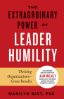 The Extraordinary Power of Leader Humility: Thriving Organizations & Great Results Cover Image