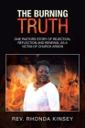 The Burning Truth: One Pastors Story of Rejection, Reflection and Renewal as a Victim of Church Arson Cover Image