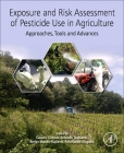 Exposure and Risk Assessment of Pesticide Use in Agriculture: Approaches, Tools and Advances Cover Image