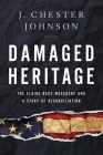 Damaged Heritage: The Elaine Race Massacre and A Story of Reconciliation Cover Image