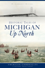Historic Tales of Michigan Up North Cover Image
