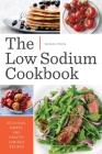 Low Sodium Cookbook: Delicious, Simple, and Healthy Low-Salt Recipes Cover Image