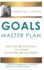 Goals Master Plan: Discover, Set & Achieve Your Goals to Live the Life You Desire Cover Image