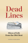 Dead Lines: Slices of Life from the Obit Beat Cover Image