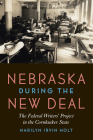 Nebraska during the New Deal: The Federal Writers' Project in the Cornhusker State Cover Image