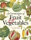 A Cornucopia of Fruit & Vegetables: Illustrations from an Eighteenth-Century Botanical Treasury Cover Image