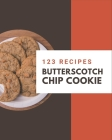 123 Butterscotch Chip Cookie Recipes: Butterscotch Chip Cookie Cookbook - Your Best Friend Forever Cover Image