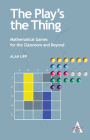 The Play's the Thing: Mathematical Games for the Classroom and Beyond (Anthem Learning) Cover Image