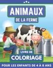 Animaux De La Ferme Livre De Coloriage Pour Les Enfants De 4 À 8 Ans: Coloriage pour filles et garçons. Un excellent cadeau pour les enfants d'âge pré Cover Image