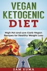 Vegan Ketogenic Diet: High Fat and Low Carb Vegan Recipes for Weight Loss Cover Image