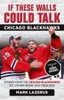 If These Walls Could Talk: Chicago Blackhawks: Stories from the Chicago Blackhawks' Ice, Locker Room, and Press Box Cover Image