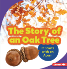 The Story of an Oak Tree: It Starts with an Acorn (Step by Step) Cover Image