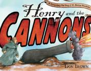 Henry and the Cannons: An Extraordinary True Story of the American Revolution Cover Image