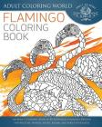 Flamingo Coloring Book: An Adult Coloring Book of 40 Zentangle Flamingo Designs for Wildlife, Nature, Exotic Animal and Bird Enthusiasts (Animal Coloring Books for Adults #29) Cover Image