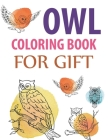Owl Coloring Book For Gift: Owl Coloring Book For Girls Cover Image