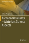 Archaeometallurgy - Materials Science Aspects (Natural Science in Archaeology) Cover Image