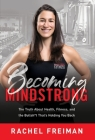 Becoming MindStrong: The Truth About Health, Fitness, and the Bullsh*t That's Holding You Back Cover Image