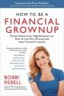 How to Be a Financial Grownup: Proven Advice from High Achievers on How to Live Your Dreams and Have Financial Freedom Cover Image