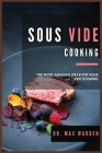 Sous Vide Cooking: The Most Amazing Ideas For Sous Vide Cooking Cover Image