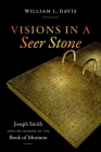 Visions in a Seer Stone: Joseph Smith and the Making of the Book of Mormon Cover Image