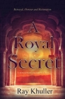 A Royal Secret: Betrayal. Honour. Restoration: To Move Forward...You must look back. Cover Image