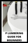 P Lumbering Guide for Beginners: Comprehensive Step-by-Step Projects and Comprehensive How-To Information on Up-to-Date Products & Code-Compliant Tech Cover Image