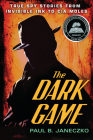 The Dark Game: True Spy Stories from Invisible Ink to CIA Moles Cover Image